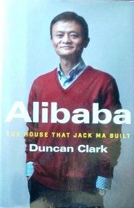 Duncan Clark • Alibaba. The House that Jack Ma Built