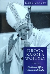 Jacek Moskwa • Droga Karola Wojtyły. Tom 4