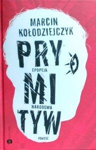 Marcin Kołodziejczyk • Prymityw. Epopeja narodowa