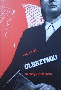 Ewa Toniak • Olbrzymki. Kobiety i socrealizm