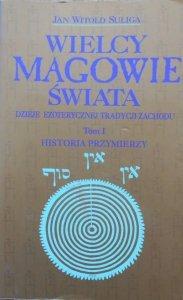 Jan Witold Suliga • Wielcy magowie świata. Dzieje ezoterycznej tradycji zachodu