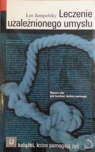 Lee Jampolsky • Leczenie uzależnionego umysłu