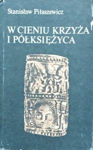 Stanisław Piłaszewicz • W cieniu krzyża i półksiężyca