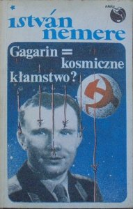 Istvan Nemere • Gagarin = kosmiczne kłamstwo?