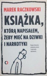 Marek Raczkowski • Książka, którą napisałem, żeby mieć na dziwki i narkotyki