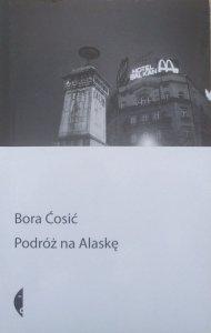 Bora Cosic • Podróż na Alaskę