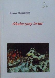 Ryszard Mierzejewski • Okaleczony świat