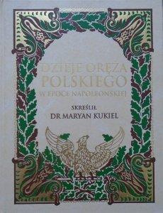 Maryan Kukiel • Dzieje oręża polskiego w epoce napoleońskiej