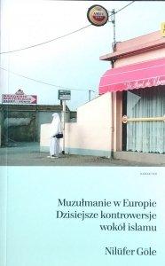 Nilufer Gole • Muzułmanie w Europie. Dzisiejsze kontrowersje wokół islamu