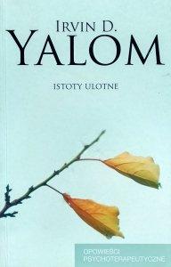 Irvin David Yalom • Istoty ulotne. Opowieści psychoterapeutyczne