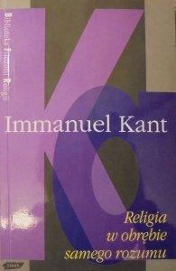 Immanuel Kant • Religia w obrębie samego rozumu [Biblioteka Filozofii Religii]