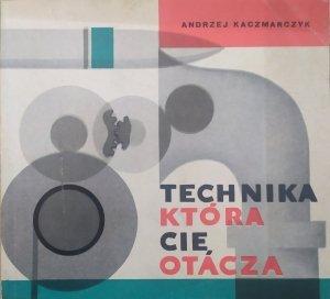 Andrzej Kaczmarczyk • Technika, która cię otacza