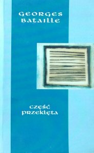 Georges Bataille • Część przeklęta. Oraz Ekonomia na miarę wszechświata. Granica użytecznego