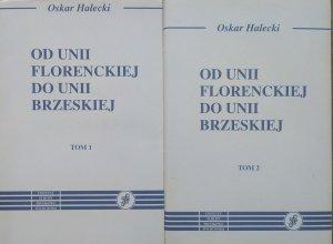 Oskar Halecki • Od Unii Florenckiej do Unii Brzeskiej [komplet]
