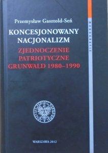 Przemysław Gasztold-Seń • Koncesjonowany nacjonalizm. Zjednoczenie Patriotyczne Grunwald 1980-1990 [dedykacja autorska]