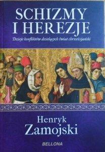 Henryk Zamojski • Schizmy i herezje. Dzieje konfliktów dzielących świat chrześcijański