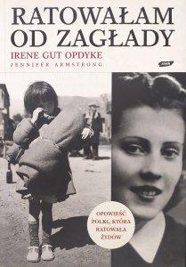 Irene Gut Opdyke • Ratowałam od Zagłady. Wspomnienia