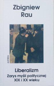Zbigniew Rau • Liberalizm. Zarys myśli politycznej XIX i XX wieku