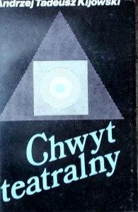 Andrzej Tadeusz Kijowski • Chwyt Teatralny. Zarys instrumentalnej teorii teatru