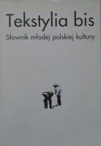 praca zbiorowa • Tekstylia bis. Słownik młodej polskiej kultury