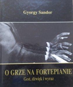 Gyorgy Sandor • O grze na fortepianie. Gest, dźwięk i wyraz