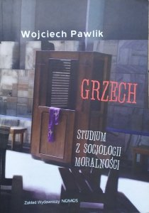 Wojciech Pawlik • Grzech. Studium z socjologii moralności