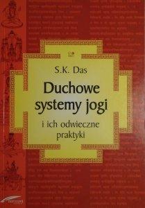 S.K.Das • Duchowe systemy jogi i ich odwieczne praktyki