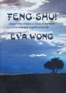 Eva Wong • Feng-Shui. Starożytna wiedza o życiu w harmonii w czasach współczesnych