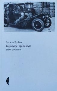 Sylwia Frołow • Bolszewicy i apostołowie. Osiem portretów