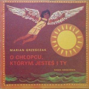Marian Grześczak • O chłopcu, którym jesteś i ty [Poczytaj mi mamo]