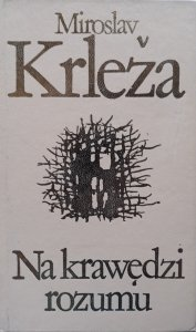 Miroslav Krleza • Na krawędzi rozumu