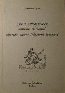 Grzegorz Nieć • Jakub Szymkiewicz 'Szlachcic na Łopacie', satyryczny reporter 'Wiadomości brukowych'