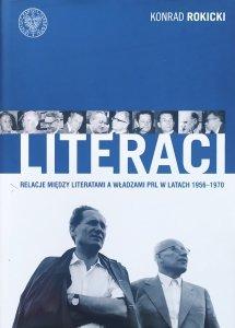 Konrad Rokicki • Literaci. Relacje między literatami a władzami PRL w latach 1956-1970