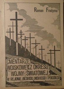 Roman Frodyma • Cmentarze wojskowe z okresu I wojny światowej w rejonu Beskidu Niskiego i Pogórza
