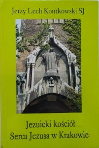 Jerzy Lech Kontkowski • Jezuicki kościół Serca Jezusa w Krakowie