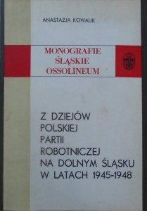 Anastazja Kowalik • Z dziejów Polskiej Partii Robotniczej na Dolnym Śląsku w latach 1945-1948