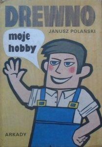 Janusz Polański • Drewno moje hobby