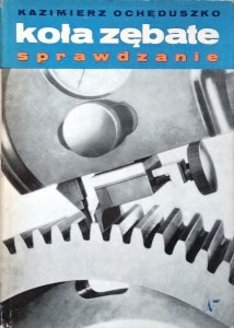 Kazimierz Ochęduszko • Koła zębate. Sprawdzanie. Tom III