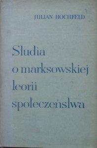 Julian Hochfeld • Studia o marksistowskiej teorii społeczeństwa