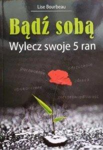 Lise Bourbeau • Bądź sobą. Wylecz swoje 5 ran