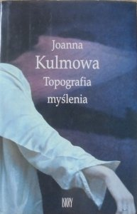 Joanna Kulmowa • Topografia myślenia [dedykacja autorki]