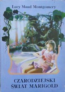 Lucy Maud Montgomery • Czarodziejski świat Marigold