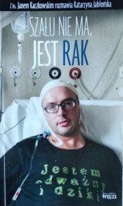 Jan Kaczkowski • Szału nie ma jest rak