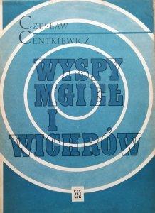 Czesław Centkiewicz • Wyspy mgieł i wichrów
