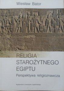 Wiesław Bator • Religia starożytnego Egiptu. Perspektywa religioznawcza