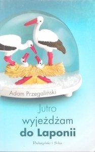 Adam Przegaliński • Jutro wyjeżdżam do Laponii