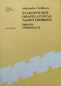 Aleksandra Cieślikowa • Staropolskie odapelatywne nazwy osobowe. Proces onimizacji [dedykacja autorska]