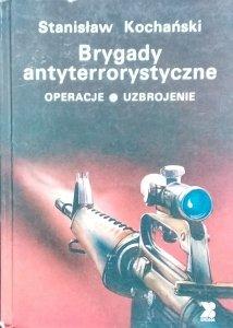 Stanisław Kochański • Brygady antyterrorystyczne. Operacje, uzbrojenie