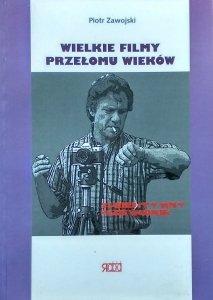 Piotr Zawojski • Wielkie filmy przełomu wieków
