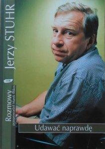 Jerzy Stuhr • Udawać naprawdę [dedykacja autorska]